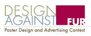 Design Against Fur (Designem proti kožešinám - DAF) je mezinárodní studentská soutěž v navrhování plakátů a v tvorbě flashových animací.